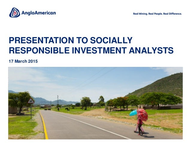 PRESENTATION TO SOCIALLY RESPONSIBLE INVESTMENT ANALYSTS 17 March 2015 Copper, Los Bronces Change image?