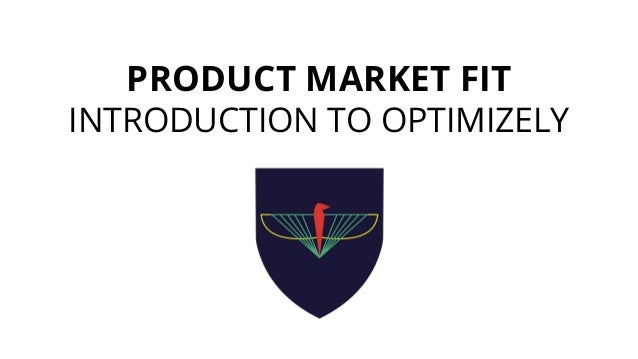 PRODUCT MARKET FIT INTRODUCTION TO OPTIMIZELY