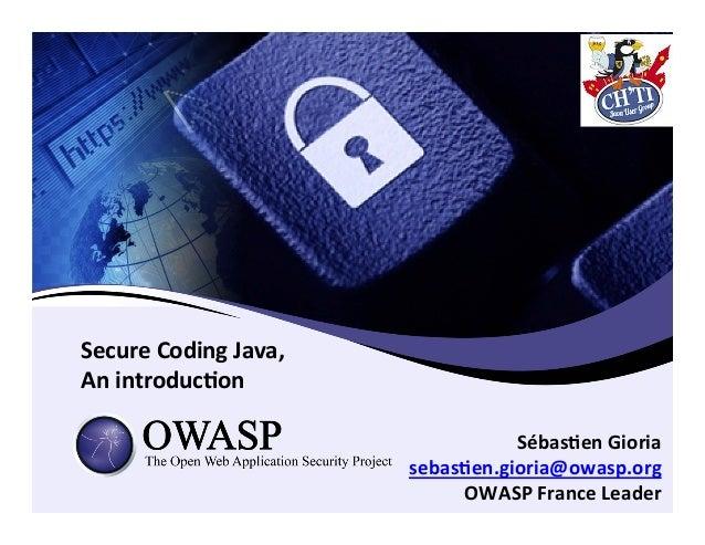 Secure  Coding  Java,   An  introduc3on   Sébas3en  Gioria   sebas3en.gioria@owasp.org   OWASP  France ...