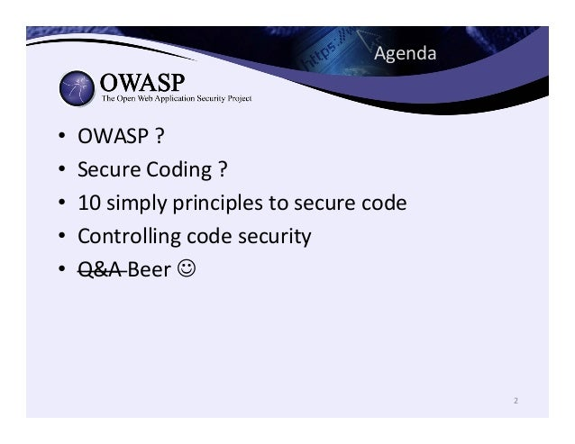 Agenda   • OWASP  ?     • Secure  Coding  ?     • 10  simply  principles  to  secure  code  ...
