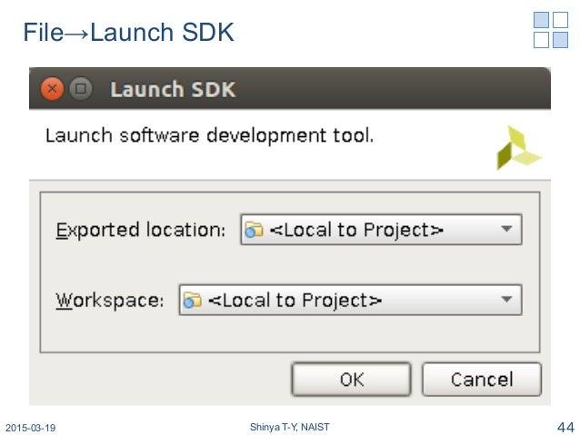 File→Launch SDK 2015-03-19 Shinya T-Y, NAIST 44