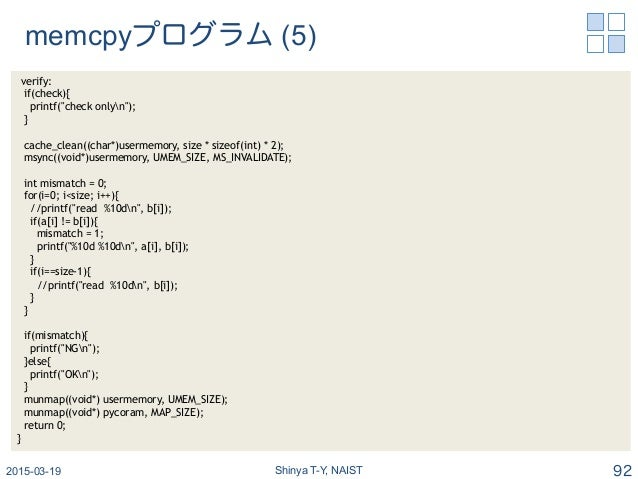 "memcpyプログラム (5) 2015-03-19 Shinya T-Y, NAIST 92 verify: if(check){ printf(""check onlyn""); } cache_clean((char*)usermemory,..."
