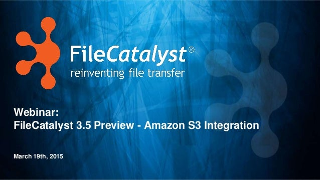 Webinar: FileCatalyst 3.5 Preview - Amazon S3 Integration March 19th, 2015