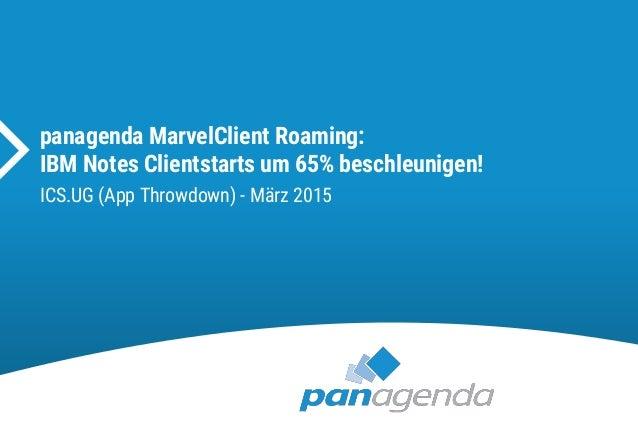 panagenda MarvelClient Roaming: IBM Notes Clientstarts um 65% beschleunigen! ICS.UG (App Throwdown) - März 2015