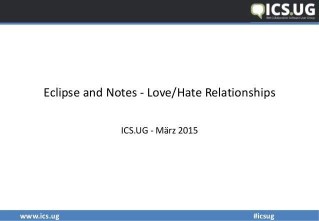 www.ics.ug #icsug Eclipse and Notes - Love/Hate Relationships ICS.UG - März 2015