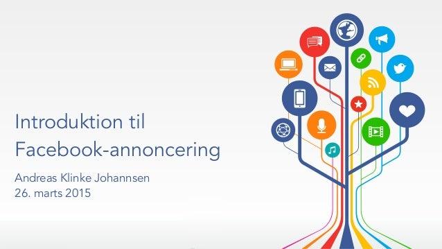 Introduktion til Facebook-annoncering Andreas Klinke Johannsen 26. marts 2015