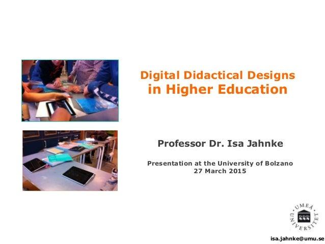 isa.jahnke@umu.se Digital Didactical Designs in Higher Education Professor Dr. Isa Jahnke Presentation at the University o...