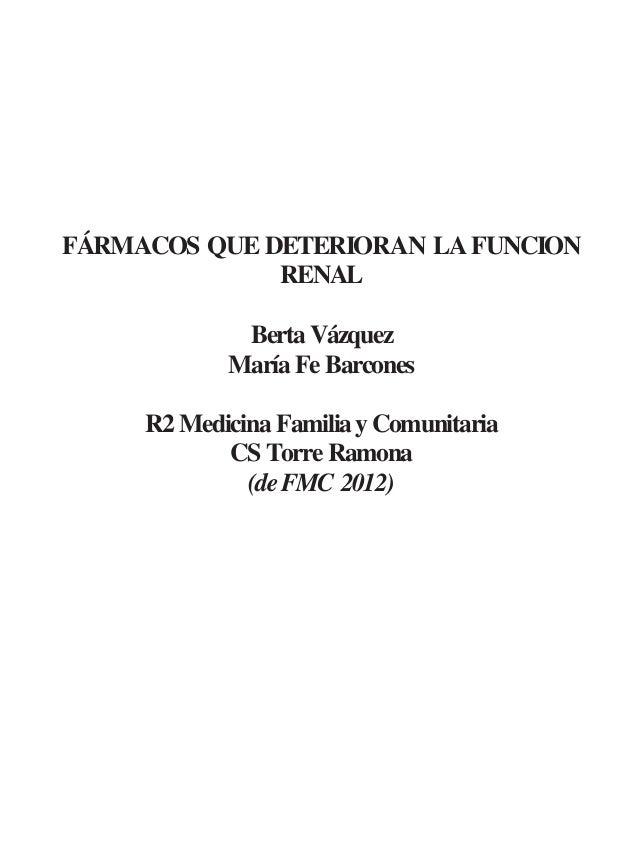 FÁRMACOS QUE DETERIORAN LA FUNCION RENAL Berta Vázquez María FeBarcones R2 Medicina Familiay Comunitaria CS Torre Ramona (...