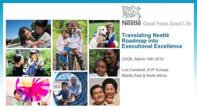 Translating Nestlé Roadmap into Executional Excellence CAGE, March 16th 2015 Luis Cantarell, EVP Europe, Middle East & Nor...