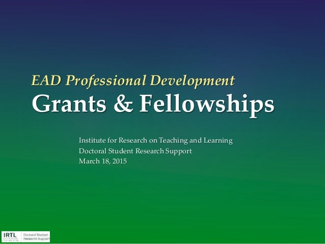 EAD Professional Development Grants & Fellowships Institute for Research on Teaching and Learning Doctoral Student Researc...