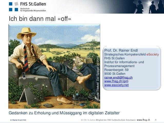 © Rainer Endl,FHS Ich bin dann mal «off» Quelle:TitelbildDerSpiegel29/2010 Gedanken zu Erholung und Müssiggang im digitale...