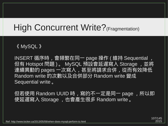 2015 107/147 High Concurrent Write? PostgreSQL 比 MySQL 更適於應付 High Concurrent Write? 我覺得還是要視業務場景。