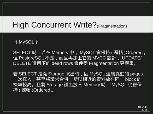 108/147 2015 High Concurrent Write?(Fragmentation) 《 MySQL 》 INSERT 循序時,會頻繁在同一 page 操作 ( 維持 Sequential , 但有 Hotspot 問題 ) 。...
