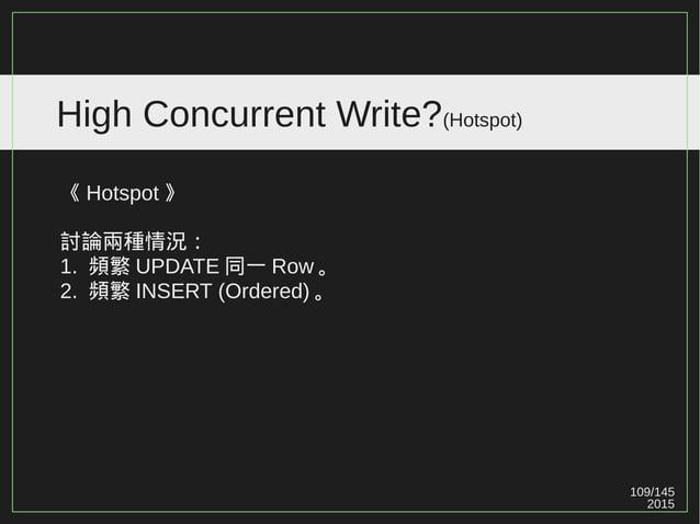 109/147 2015 High Concurrent Write?(Fragmentation) 《 MySQL 》 SELECT 時,若在 Memory 中, MySQL 會保持 ( 邏輯 )Ordered 。 但 PostgreSQL ...