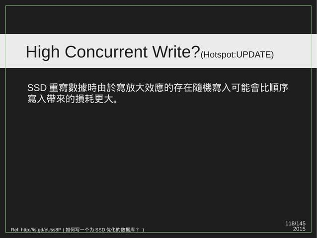 118/147 2015 High Concurrent Write?(Hotspot:UPDATE) Ref: http://zh.wikipedia.org/zh-tw/%E5%86%99%E5%85%A5%E6%94%BE%E5%A4%A...