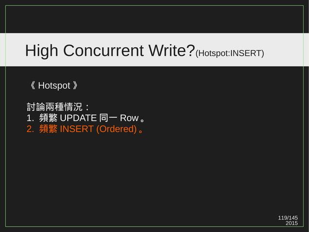 119/147 2015 High Concurrent Write?(Hotspot:UPDATE) Ref: http://is.gd/eUss8P ( 如何写一个为 SSD 优化的数据库? ) SSD 重寫數據時由於寫放大效應的存在隨機寫...