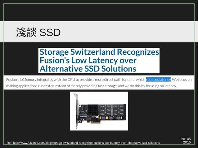 19/147 2015 淺談 SSD Ref: http://www.fusionio.com/blog/storage-switzerland-recognizes-fusions-low-latency-over-alternative-s...