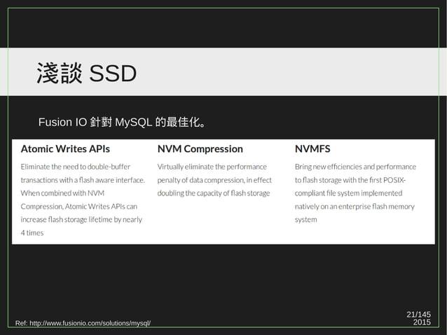 21/147 2015 淺談 SSD Ref: http://www.fusionio.com/solutions/mysql/ Fusion IO 針對 MySQL 的最佳化。