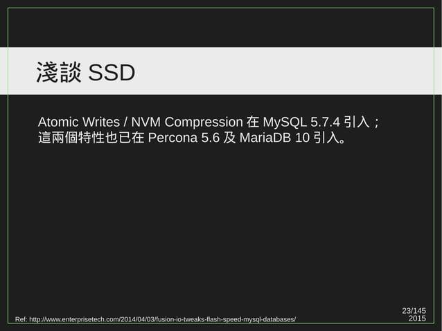 23/147 2015 淺談 SSD Ref: http://www.enterprisetech.com/2014/04/03/fusion-io-tweaks-flash-speed-mysql-databases/ Atomic Writ...
