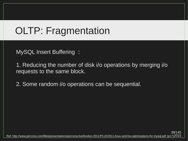 39/147 2015 OLTP: Fragmentation Ref: http://www.percona.com/files/presentations/percona-live/london-2011/PLUK2011-linux-an...