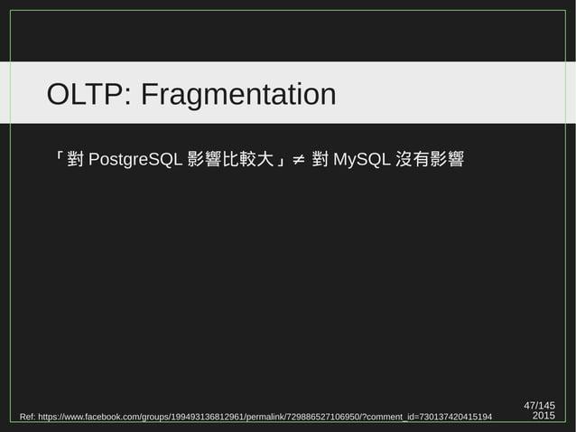 47/147 2015 OLTP: Fragmentation Ref: https://www.facebook.com/groups/199493136812961/permalink/729886527106950/?comment_id...