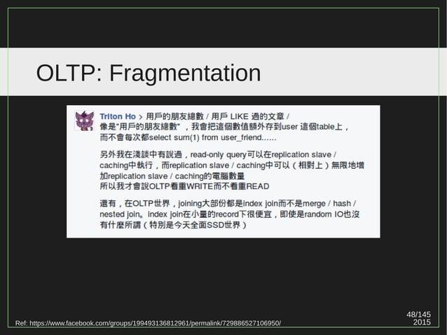 48/147 2015 OLTP: Fragmentation Ref: https://www.facebook.com/groups/199493136812961/permalink/729886527106950/