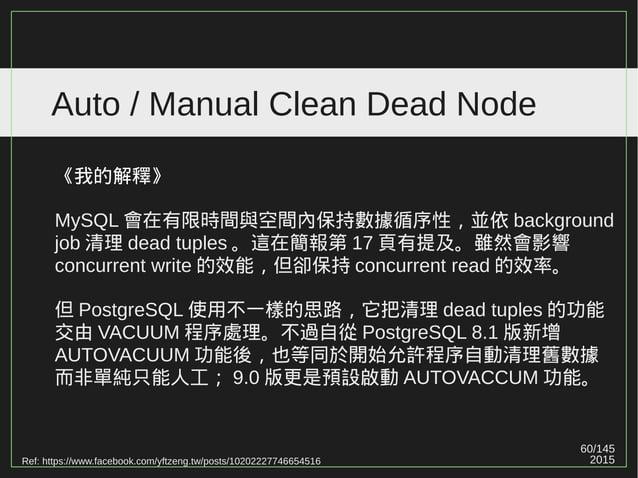 60/147 2015 Auto / Manual Clean Dead Node Ref: https://www.facebook.com/yftzeng.tw/posts/10202227746654516 《我的解釋》 MySQL 會在...