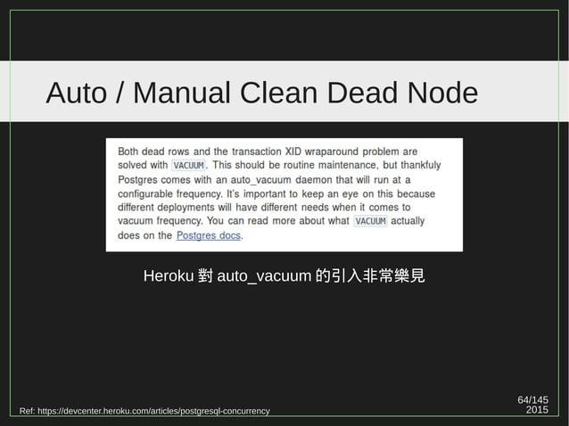 64/147 2015 Auto / Manual Clean Dead Node Ref: https://devcenter.heroku.com/articles/postgresql-concurrency Heroku 對 auto_...