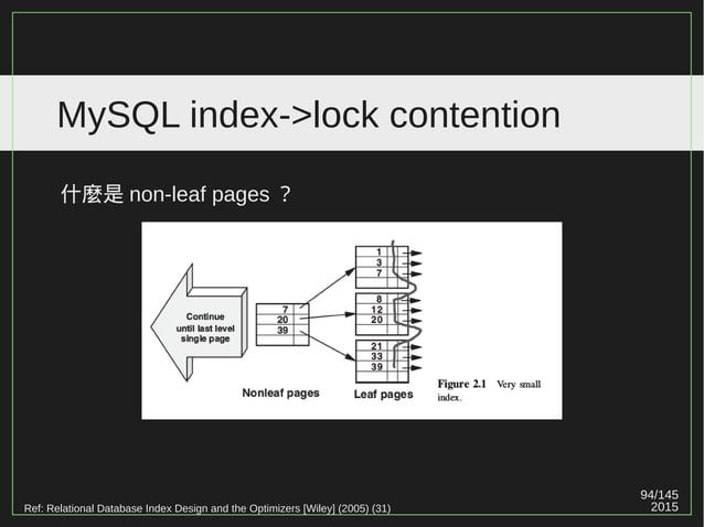 94/147 2015 MySQL index->lock contention 经常有人把 latch 造成的等待事件误认为是 lock 造成的阻塞, 其实这是两个完全不同的概念。 在性能优化上,如果能够区别开这两个因素引起的性能问题, 将能...