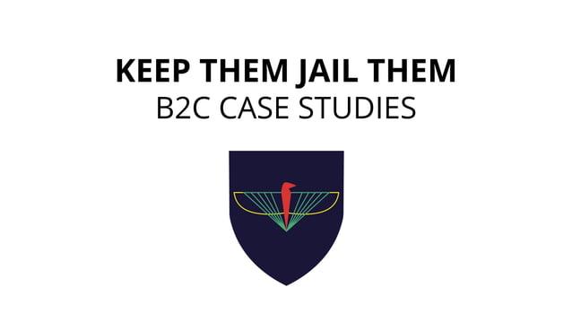 KEEP THEM JAIL THEM B2C CASE STUDIES