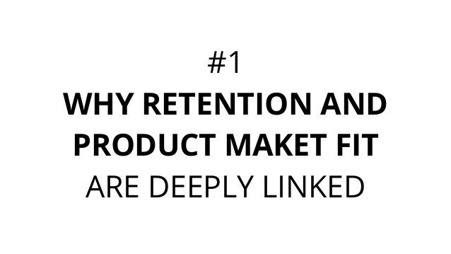 #1 WHY RETENTION AND PRODUCT MAKET FIT ARE DEEPLY LINKED