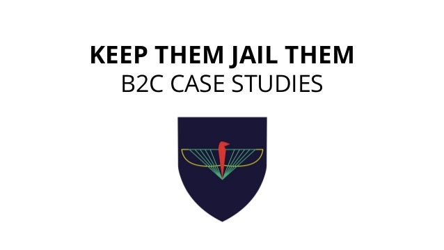 KEEP THEM JAIL THEM B2C CASE STUDIES