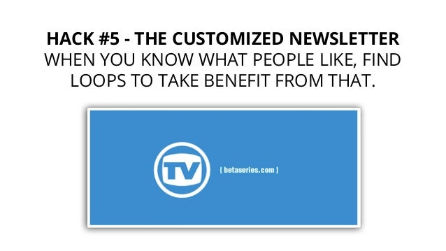 HACK #8 - THE INVALUABLE DATABASE WHEN PEOPLE HAVE A LOT OF CONTENT WITHIN YOUR PRODUCT.
