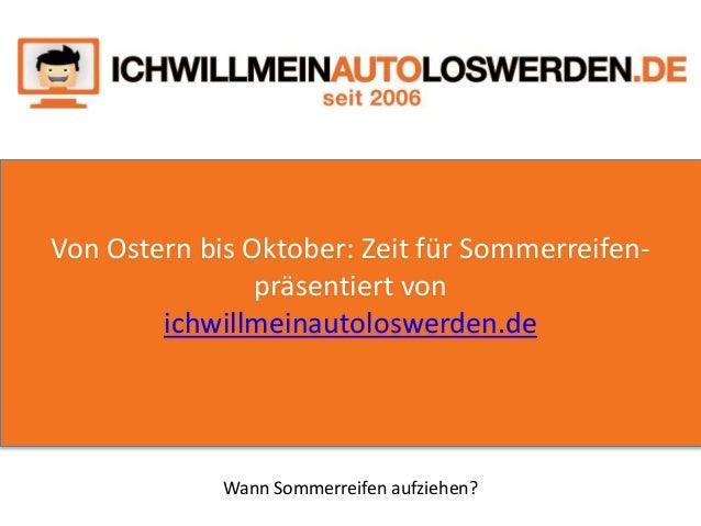 Von Ostern bis Oktober: Zeit für Sommerreifen- präsentiert von ichwillmeinautoloswerden.de Wann Sommerreifen aufziehen?