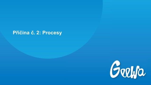 Příčina č. 2: Procesy