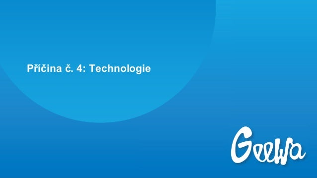 Příčina č. 4: Technologie