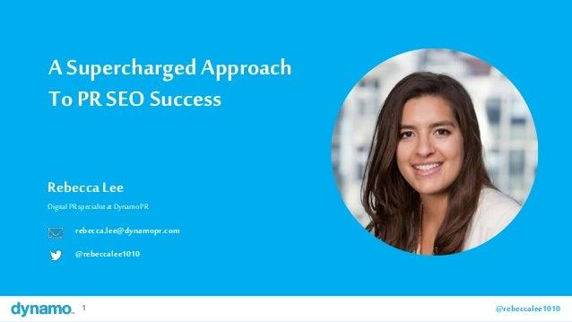 1 @rebeccalee10101 @rebeccalee1010 A SuperchargedApproach To PR SEO Success Rebecca Lee Digital PR specialistat DynamoPR r...