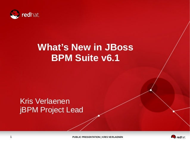 PUBLIC PRESENTATION | KRIS VERLAENEN1 What's New in JBoss BPM Suite v6.1 Kris Verlaenen jBPM Project Lead