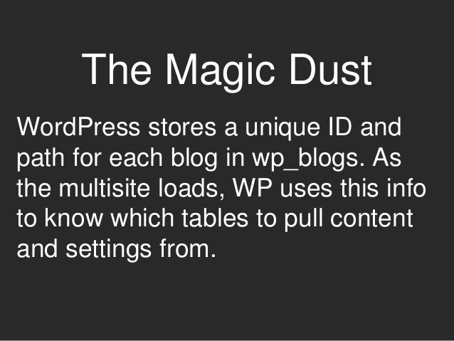 The Magic Dust WordPress stores a unique ID and path for each blog in wp_blogs. As the multisite loads, WP uses this info ...