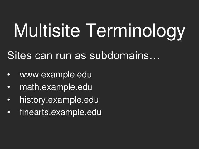 Who Uses Multisite? Multisite is a good fit if you have web sites with commonalities: • site purpose • content ownership •...