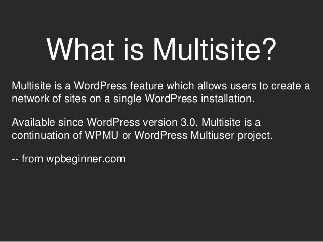 What is Multisite? Multisite is a WordPress feature which allows users to create a network of sites on a single WordPress ...