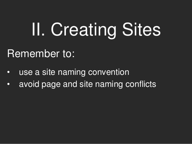 II. Creating Sites You can't use slugs twice. That is, www.example.edu/biology can't be both a page on the root site and a...