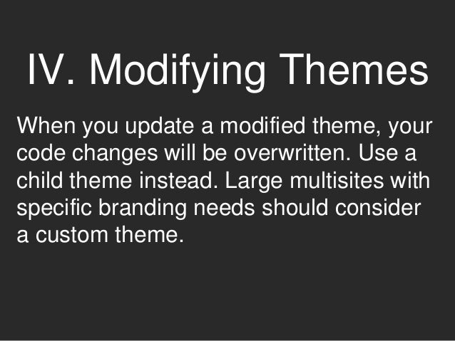 IV. Modifying Themes Must-use plugins make for a safe alternative to functions.php mods. • they load before regular plugin...