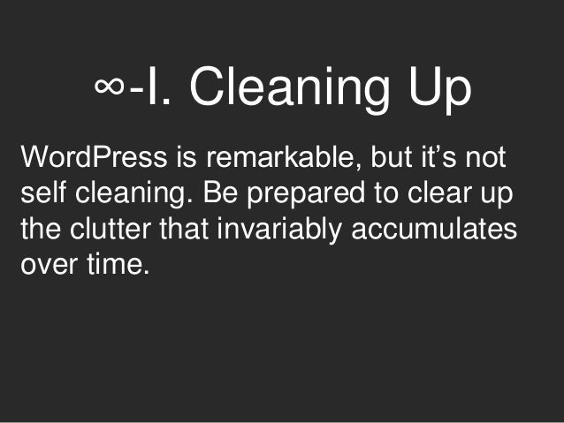 ∞-I. Cleaning Up You'll probably need: • an exit strategy for defunct sites • a plan to clear unused accounts • database m...