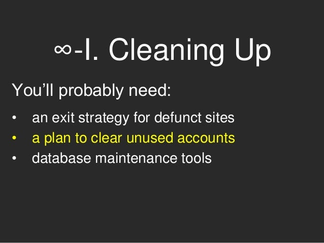 ∞-I. Cleaning Up And don't forget to dump unused media files from sites. A lot of requests for increased storage space wou...