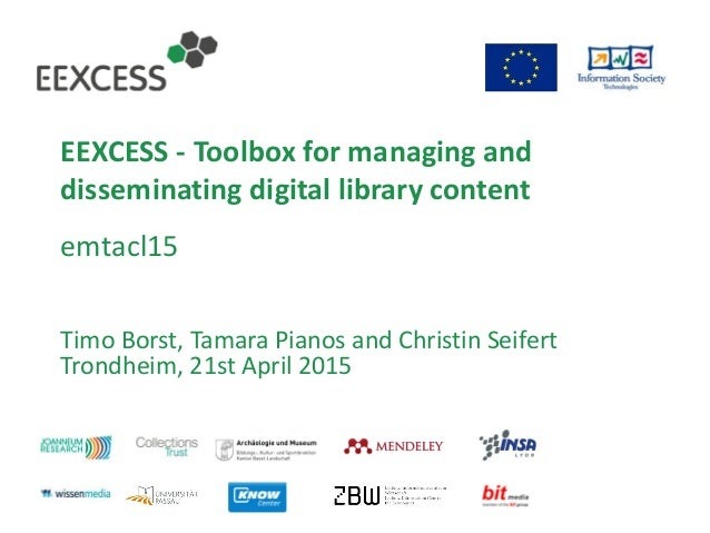 EEXCESS - Toolbox for managing and disseminating digital library content emtacl15 Timo Borst, Tamara Pianos and Christin S...