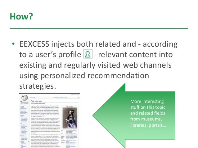 How? • EEXCESS injects both related and - according to a user's profile - relevant content into existing and regularly vis...