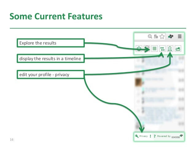 Some Current Features 16 Explore the results display the results in a timeline edit your profile - privacy