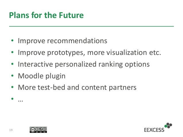Plans for the Future • Improve recommendations • Improve prototypes, more visualization etc. • Interactive personalized ra...