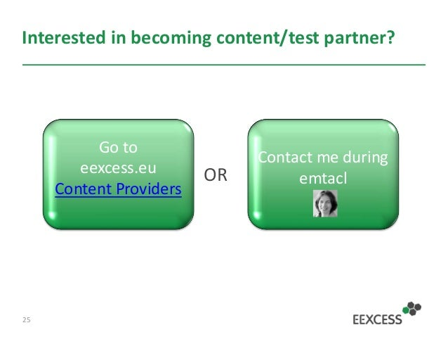 Interested in becoming content/test partner? OR 25 Contact me during emtacl Go to eexcess.eu Content Providers